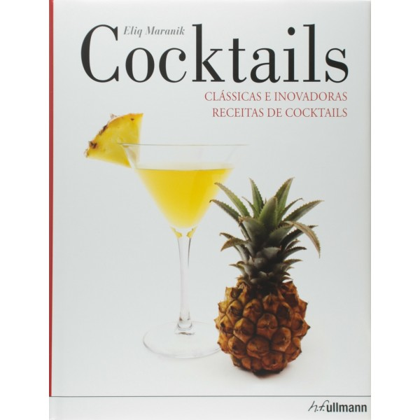 Cocktails: Clássicas e inovadoras receitas de cocktails