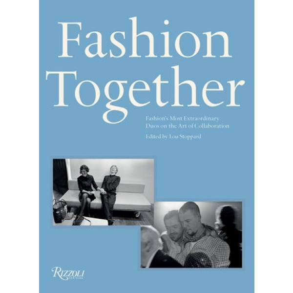 Fashion Together: Fashion's Most Extraordinary Duos on the Art of Collaboration