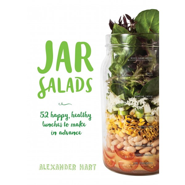 Jar Salads: 52 Happy, Healthy Lunches to Make in Advance