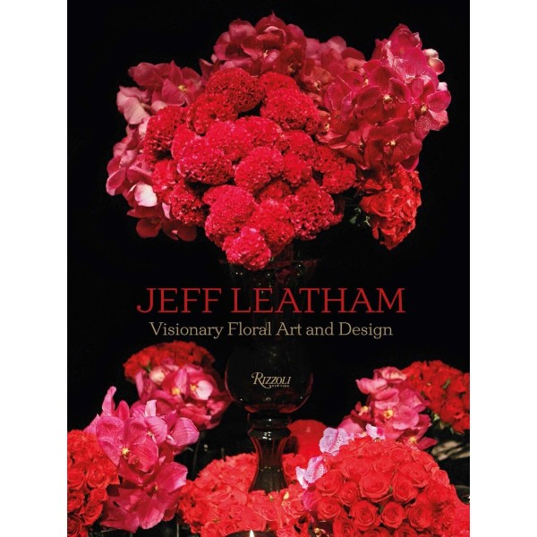 Jeff Leatham Visionary Floral Art and Design