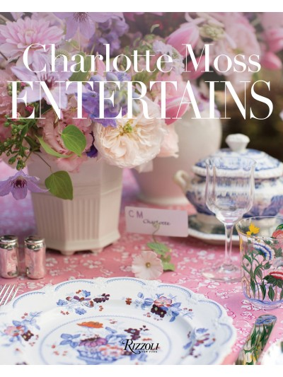 Charlotte Moss - Entertains: Celebrations and Everyday Occasions