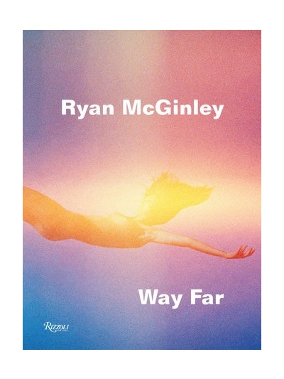 Ryan McGinley - Way Far