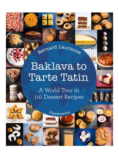 Baklava to Tarte Tatin: A World Tour in 110 Dessert Recipes