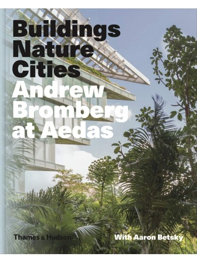 Andrew Bromberg at Aedas: Building, Nature, Cities