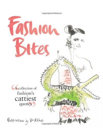 Fashion Bites: A Collection of Fashion's Cattiest Quotes