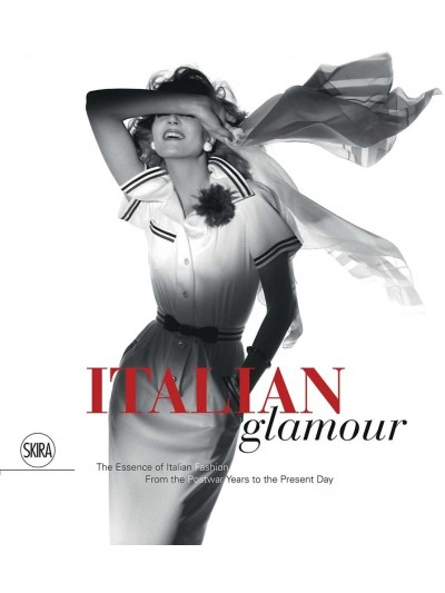 Italian Glamour: The Essence of Italian Fashion, From the Postwar Years to the Present Day