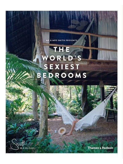 Mr & Mrs Smith Presents: The World's Sexiest Bedrooms