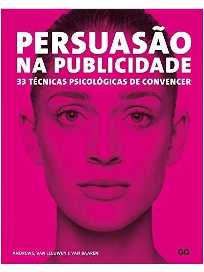 Persuasão na publicidade: 33 técnicas psicológicas de convencer