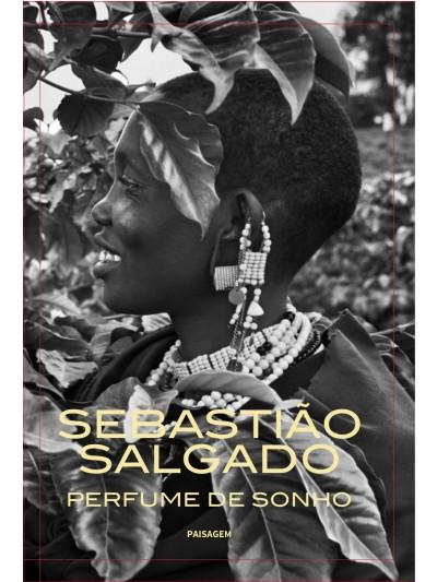 Sebastião Salgado. Perfume de Sonho
