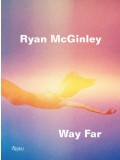 Ryan McGinley - Way Far